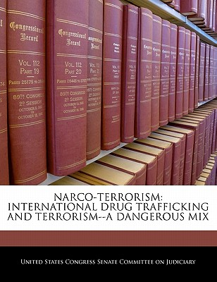 Narco-Terrorism: International Drug Trafficking and Terrorism--A Dangerous Mix - United States Congress Senate Committee (Creator)