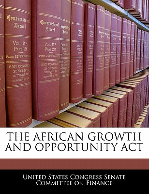 The African Growth and Opportunity ACT - United States Congress Senate Committee (Creator)