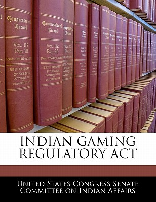 Indian Gaming Regulatory ACT - United States Congress Senate Committee (Creator)