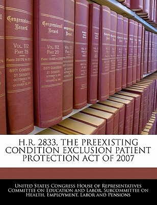 H.R. 2833, the Preexisting Condition Exclusion Patient Protection Act of 2007 - United States Congress House of Represen (Creator)