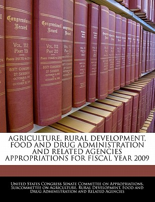 Agriculture, Rural Development, Food and Drug Administration and Related Agencies Appropriations for Fiscal Year 2009 - United States Congress Senate Committee (Creator)