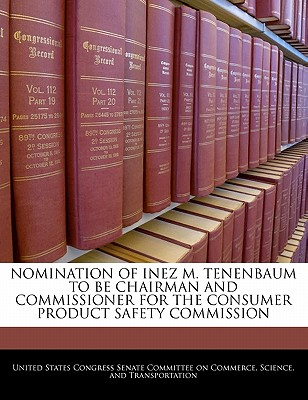 Nomination of Inez M. Tenenbaum to Be Chairman and Commissioner for the Consumer Product Safety Commission - United States Congress Senate Committee (Creator)