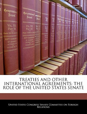 Treaties and Other International Agreements: The Role of the United States Senate - United States Congress Senate Committee (Creator)