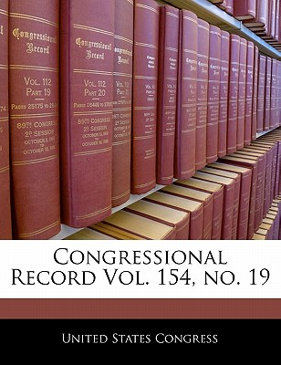 Congressional Record Vol. 154, No. 19 - United States Congress (Creator)