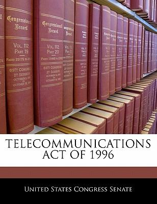 Telecommunications Act of 1996 - United States Congress Senate (Creator)