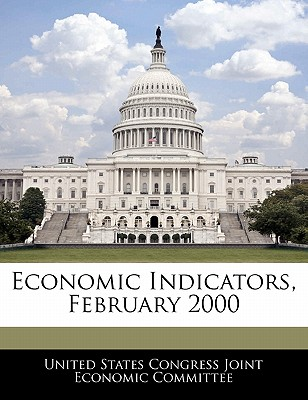 Economic Indicators, February 2000 - United States Congress Joint Economic Co (Creator)