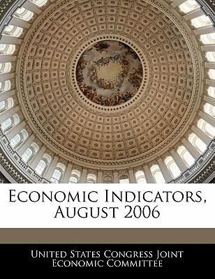 Economic Indicators, August 2006 - United States Congress Joint Economic Co (Creator)