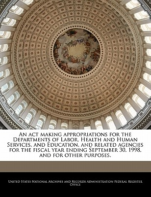 An ACT Making Appropriations for the Departments of Labor, Health and Human Services, and Education, and Related Agencies for the Fiscal Year Ending September 30, 1998, and for Other Purposes. - United States National Archives and Reco (Creator)