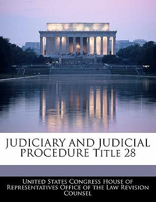 Judiciary and Judicial Procedure Title 28 - United States Congress House of Represen (Creator)