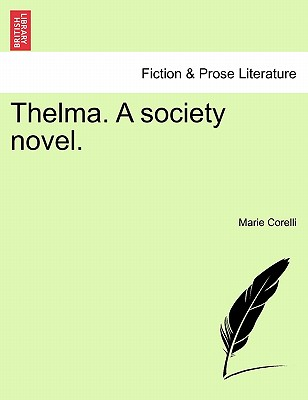Thelma. a Society Novel. - Corelli, Marie