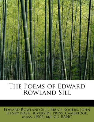 The Poems of Edward Rowland Sill - Sill, Edward Rowland, and Rogers, Bruce, and Nash, John Henry