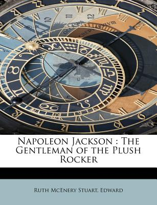 Napoleon Jackson: The Gentleman of the Plush Rocker - Stuart, Ruth McEnery, and Edward