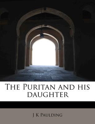 The Puritan and His Daughter - Paulding, J K