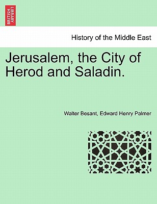 Jerusalem, the City of Herod and Saladin. - Besant, Walter, and Palmer, Edward Henry