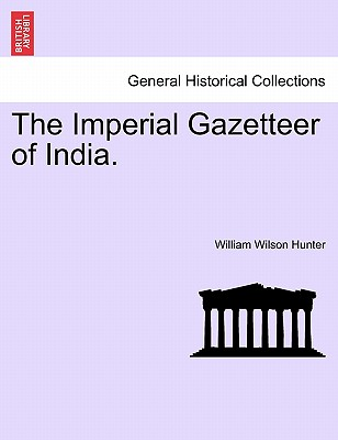 The Imperial Gazetteer of India. - Hunter, William Wilson