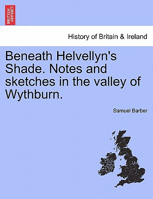Beneath Helvellyn's Shade. Notes and Sketches in the Valley of Wythburn. - Barber, Samuel