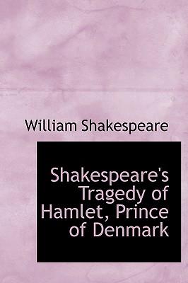 Shakespeare's Tragedy of Hamlet, Prince of Denmark - Shakespeare, William
