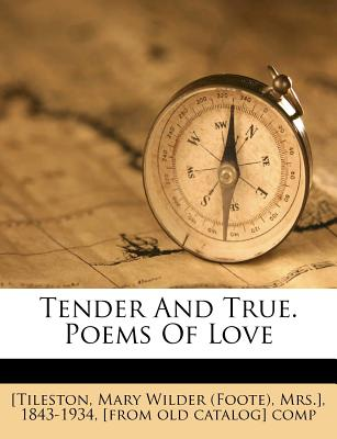 Tender and True. Poems of Love - Tileston, Mary