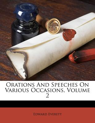Orations and Speeches on Various Occasions Volume 2 - Everett, Edward