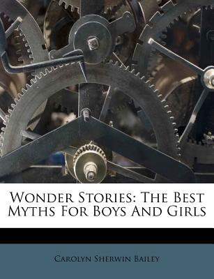 Wonder Stories: The Best Myths for Boys and Girls - Bailey, Carolyn Sherwin