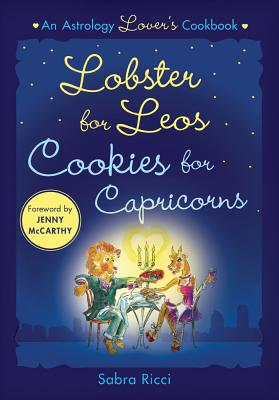 Lobster for Leos, Cookies for Capricorns: An Astrology Lover's Cookbook - Ricci, Sabra