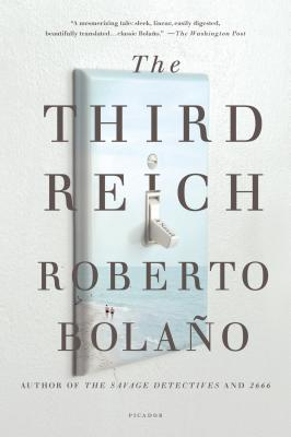 The Third Reich - Bolano, Roberto, and Wimmer, Natasha (Translated by)