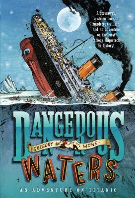 Dangerous Waters: An Adventure on Titanic - Mone, Gregory
