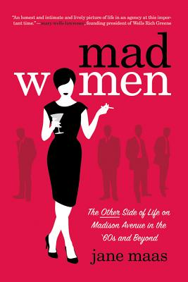 Mad Women: The Other Side of Life on Madison Avenue in the '60s and Beyond - Maas, Jane