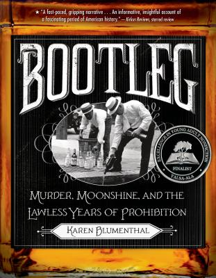 Bootleg: Murder, Moonshine, and the Lawless Years of Prohibition - Blumenthal, Karen