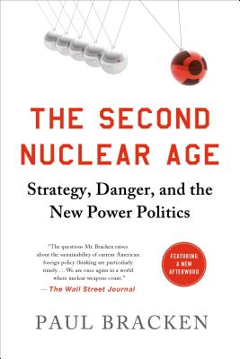 The Second Nuclear Age: Strategy, Danger, and the New Power Politics - Bracken, Paul