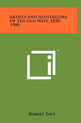 Artists and Illustrators of the Old West, 1850-1900 - Taft, Robert