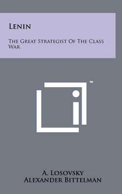 Lenin: The Great Strategist of the Class War - Losovsky, A, and Bittelman, Alexander (Translated by)