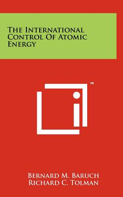 The International Control of Atomic Energy - Baruch, Bernard M, and Tolman, Richard C (Foreword by)