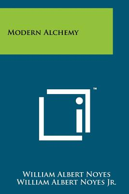 Modern Alchemy - Noyes, William Albert, and Noyes Jr, William Albert