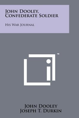 John Dooley, Confederate Soldier: His War Journal - Dooley, John, and Durkin, Joseph T (Editor), and Freeman, Douglas Southall (Foreword by)