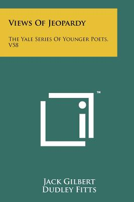 Views of Jeopardy: The Yale Series of Younger Poets, V58 - Gilbert, Jack, and Fitts, Dudley (Foreword by)