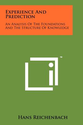 Experience and Prediction: An Analysis of the Foundations and the Structure of Knowledge - Reichenbach, Hans