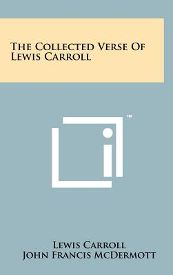 The Collected Verse of Lewis Carroll - Carroll, Lewis, and McDermott, John Francis (Introduction by)