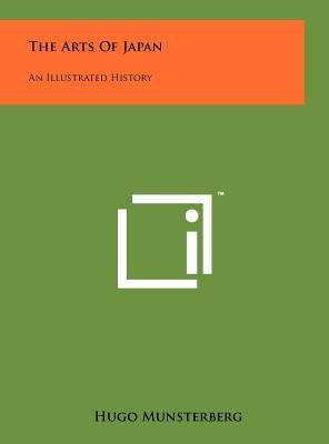 The Arts of Japan: An Illustrated History - Munsterberg, Hugo