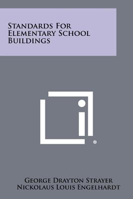 Standards for Elementary School Buildings - Strayer, George Drayton, and Engelhardt, Nickolaus Louis