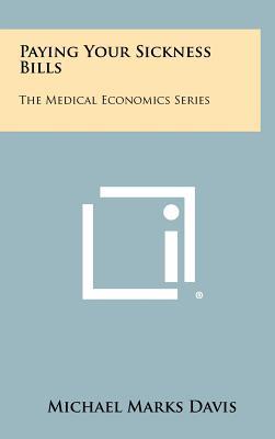 Paying Your Sickness Bills: The Medical Economics Series - Davis, Michael Marks, Jr.