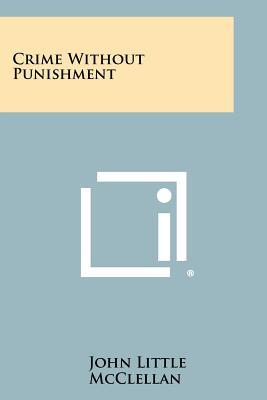 Crime Without Punishment - McClellan, John Little