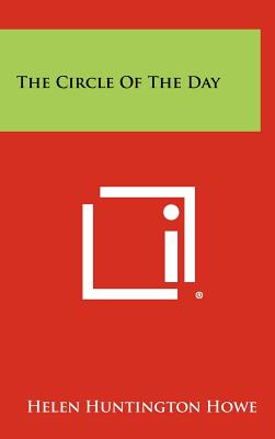 The Circle of the Day - Howe, Helen Huntington