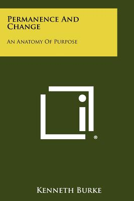 Permanence and Change: An Anatomy of Purpose - Burke, Kenneth