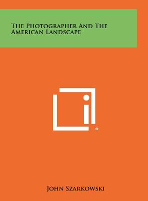 The Photographer and the American Landscape - Szarkowski, John, Mr. (Editor)