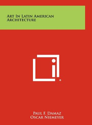 Art in Latin American Architecture - Damaz, Paul F, and Niemeyer, Oscar (Foreword by)