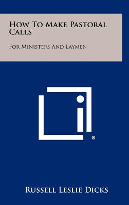 How to Make Pastoral Calls: For Ministers and Laymen - Dicks, Russell Leslie