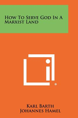 How to Serve God in a Marxist Land - Barth, Karl, and Hamel, Johannes, and Brown, Robert McAfee (Introduction by)