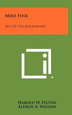 Mike Fink: Best of the Keelboatmen - Felton, Harold W