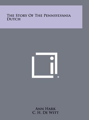 The Story of the Pennsylvania Dutch - Hark, Ann